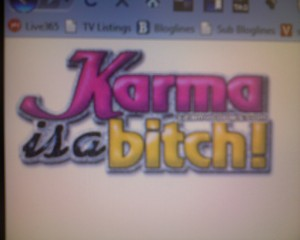 Meet my friend Karma...